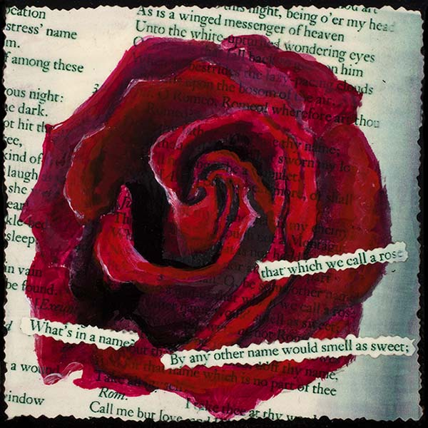 A mixed media collage painting explores the connections between text and image using Shakespeare's Romeo and Juliet quotations and a vibrant acrylic red rose by Mary Benke
